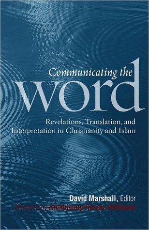 Communicating the Word: Revelation, Translation, and Interpretation in Christianity and Islam: A Record of the Seventh Building Bridges Seminar Convened  by  the Archbishop of Canterbury Rome, May 2008 by David Marshall