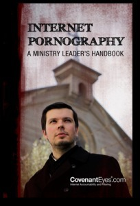 Internet Pornography: A Ministry Leaders Handbook  by  Covenant Eyes