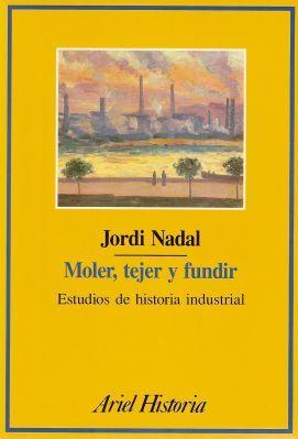 Moler, tejer y fundir  by  Jordi Nadal
