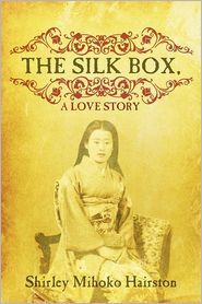 The Silk Box, a Love Story  by  Shirley Mihoko Hairston