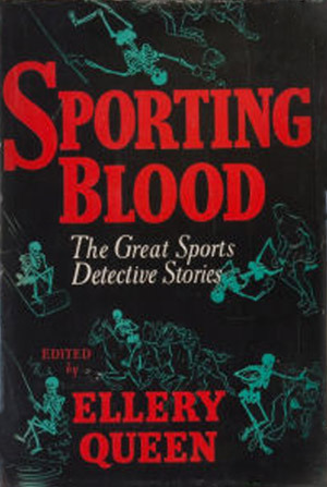 Sporting Blood: The Great Sports Detective Stories Ellery Queen