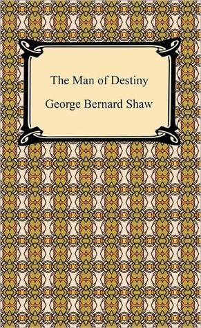 The Man Of Destiny George Bernard Shaw
