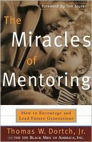 The Miracles of Mentoring: How to Encourage and Lead Future Generations  by  Thomas W. Dortch Jr.