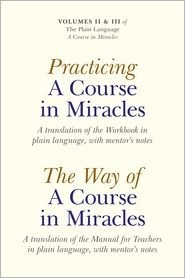 Practicing A Course in Miracles: A Translation of the Workbook in Plain Language, with Mentors Notes - Volumes II & III of The Plain Language A Course in Miracles Elizabeth A. Cronkhite