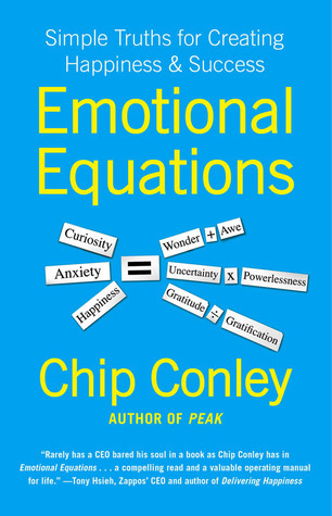 Emotional Equations: Simple Truths for Creating Happiness + Success Chip Conley