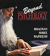 Beyond Psychology: Talks in Uruguay (Discourse Series - Uruguay) Osho