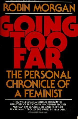 Going Too Far: The Personal Chronicle of a Feminist  by  Robin Morgan