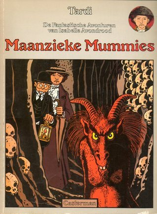 Maanzieke mummies (De fantastische avonturen van Isabelle Avondrood, #4)  by  Jacques Tardi