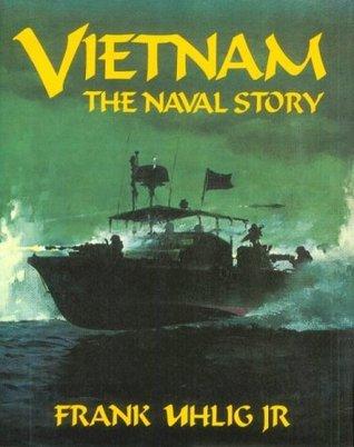 Vietnam: The Naval Story  by  Frank Uhlig