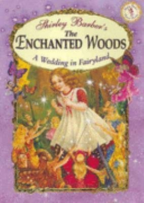The Enchanted Woods: A Wedding in Fairyland (Classic Fairies Story Books)  by  Shirley Barber
