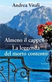 Almeno il cappello/La leggenda del morto contento  by  Andrea Vitali