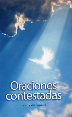 Oraciones contestadas  by  Abel Flores Acevedo