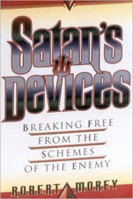 Satans Devices: Breaking Free from the Schemes of the Enemy  by  Robert A. Morey