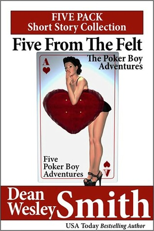 Five From the Felt: A Poker Boy story collection Dean Wesley Smith