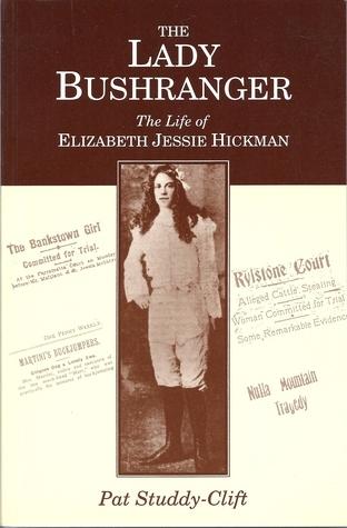 The Lady Bushranger : The life of Elizabeth Jessie Hickman Pat Studdy-Clift