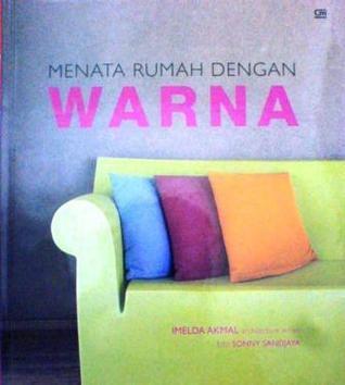 Menata Rumah Dengan Warna  by  Imelda Akmal