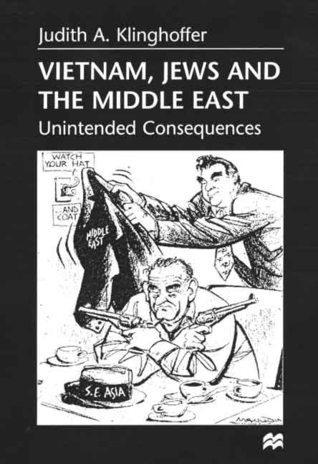 Vietnam, Jews and the Middle East: Unintended Consequences Judith A. Klinghoffer