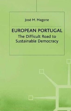 European Portugal: The Difficult Road to Sustainable Democracy Jose M. Magone