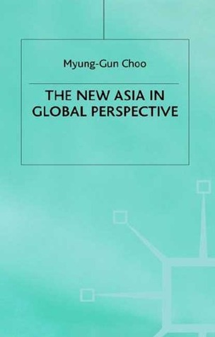 The New Asia in Global Perspective Myung-Gun Choo