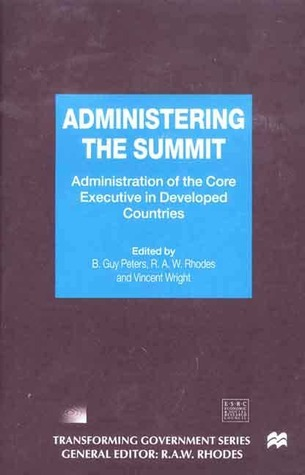 Administering the Summit: Administration of the Core Executive in Developed Countries  by  Vincent Wright