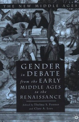 Gender in Debate from the Early Middle Ages to the Renaissance  by  Thelma S. Fenster
