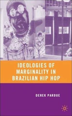 Ideologies of Marginality in Brazilian Hip Hop Derek Pardue