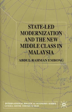 State-Led Modernization and the New Middle Class in Malaysia Abdul Rahman Embong