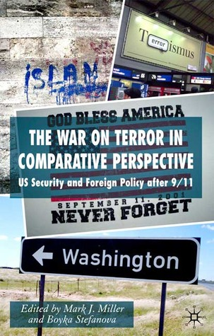 The War on Terror in Comparative Perspective: US Security and Foreign Policy after 9/11  by  Boyka Stefanova