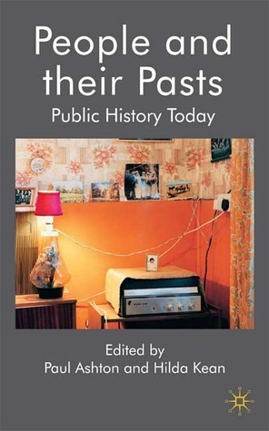 People and Their Pasts: Public History Today  by  Paul Ashton