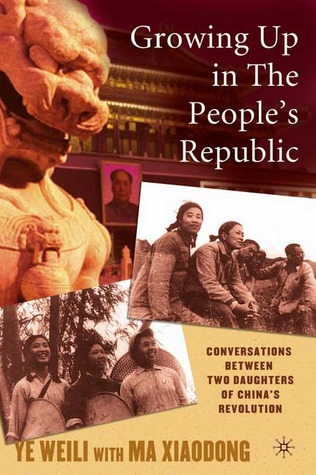 Growing Up in The Peoples Republic: Conversations Between Two Daughters of Chinas Revolution  by  Weili Ye