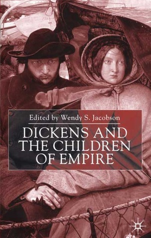 Dickens and the Children of Empire  by  Wendy S. Jacobson