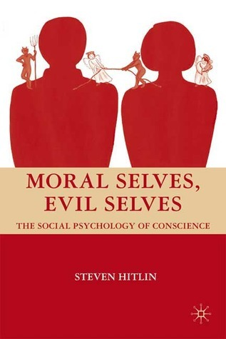 Moral Selves, Evil Selves: The Social Psychology of Conscience  by  Steven Hitlin