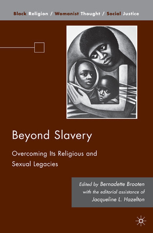Beyond Slavery: Overcoming Its Religious and Sexual Legacies Bernadette J. Brooten
