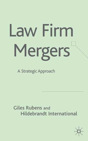 Law Firm Mergers: Taking a Strategic Approach Giles Rubens