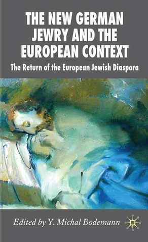 The New German Jewry and the European Context: The Return of the European Jewish Diaspora Y. Michal Bodemann