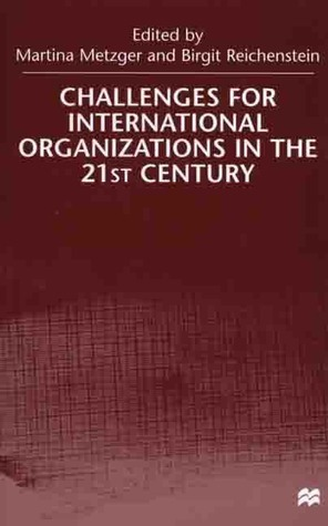 Challenges For International Organizations in the 21st Century: Essays in Honor of Klaus Hüfner  by  Martina Metzger