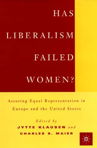 Has Liberalism Failed Women?: Assuring Equal Representation in Europe and the United States  by  Charles S. Maier