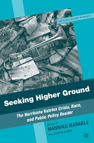 Seeking Higher Ground: The Hurricane Katrina Crisis, Race, and Public Policy Reader. the Critical Black Studies Series.  by  Kristen Clarke-Avery