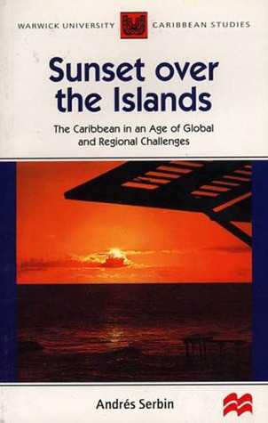 Sunset Over the Islands: The Caribbean in an Age of Global and Regional Challenges  by  Andrés Serbin