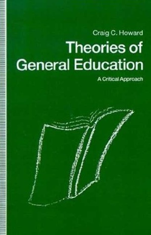 Theories of General Education: A Critical Approach  by  Craig Howard