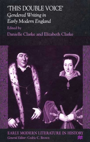 This Double Voice: Gendered Writing in Early Modern England  by  Danielle Clarke