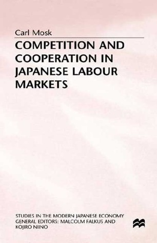 Competition and Cooperation in Japanese Labour Markets Carl Mosk