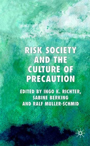 Risk Society and the Culture of Precaution Ralf Müller-Schmid