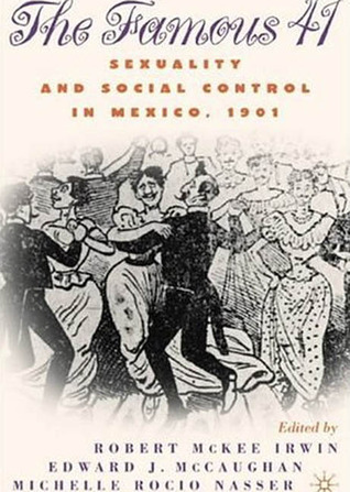 The Famous 41: Sexuality and Social Control in Mexico, 1901  by  Michelle Rocio Nasser