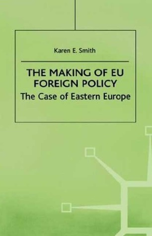 The Making of EU Foreign Policy: The Case of Eastern Europe Karen E. Smith