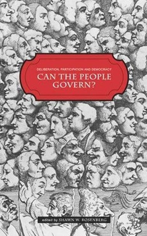 Can the People Decide?: Theory and Empirical Research on Democratic Deliberation  by  Shawn W. Rosenberg
