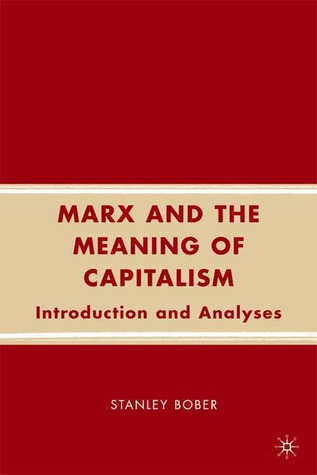 Marx and the Meaning of Capitalism: Introduction and Analyses Stanley Bober