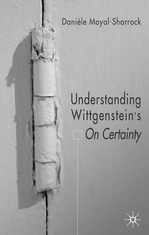 Understanding Wittgensteins On Certainty  by  Danièle Moyal-Sharrock