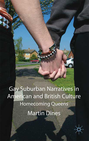 Gay Suburban Narratives in American and British Culture: Homecoming Queens Martin Dines