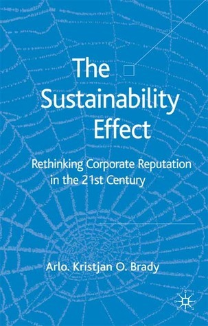 The Sustainability Effect: Rethinking Corporate Reputation in the 21st Century  by  Arlo Kristjan OBrady